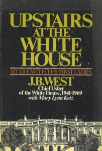 Upstairs at the white house J.B. West